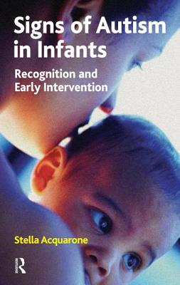 Signs of Autism in Infants: Recognition and Early Intervention - Acquarone, Stella (Editor), and Raphael-Leff, Joan (Foreword by)