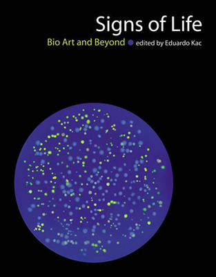 Signs of Life: Bio Art and Beyond - Kac, Eduardo (Editor), and Malina, Roger F, PhD (Editor), and Cubitt, Sean (Editor)