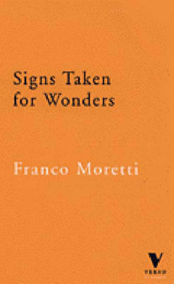 Signs Taken for Wonders: Essays in the Sociology of Literary Forms - Moretti, Franco, and Miller, David (Translated by), and Forgacs, David (Translated by)