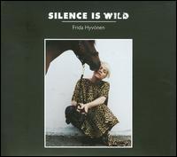 Silence Is Wild - Frida Hyvönen