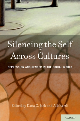 Silencing the Self Across Cultures: Depression and Gender in the Social World - Jack, Dana C (Editor)