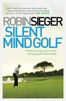 Silent Mind Golf: How to Empty Your Mind and Play Golf Instinctively -
