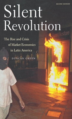 Silent Revolution: The Rise and Crisis of Market Economics in Latin America- 2nd Edition - Green, Duncan