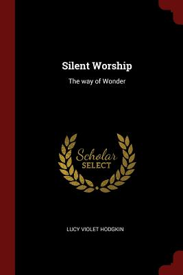 Silent Worship: The Way of Wonder - Hodgkin, Lucy Violet