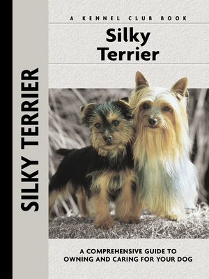 Silky Terrier: A Comprehensive Guide to Owning and Caring for Your Dog - Kane, Alice J, and Trafford, Michael (Photographer)