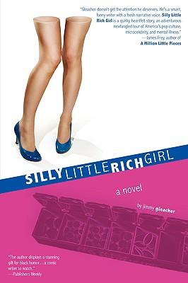 Silly Little Rich Girl - Gleacher, Jimmy, M.F.A.