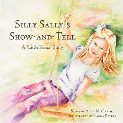 Silly Sally's Show-And-Tell: A Little Kenzi Story - McCarthy, Allie
