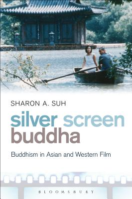 Silver Screen Buddha: Buddhism in Asian and Western Film - Suh, Sharon A.