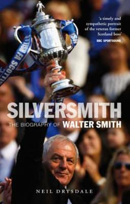 Silver Smith: The Biography of Walter Smith - Drysdale, Neil