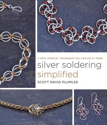 Silver Soldering Simplified: A New Jewelry Technique You Can Do at Home - Plumlee, Scott David