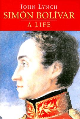 Simon Bolivar: A Life - Lynch, John