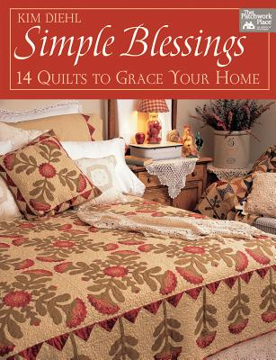Simple Blessings: 14 Quilts to Grace Your Home - Diehl, Kim