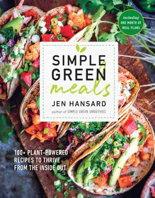 Simple Green Meals: 100+ Plant-Powered Recipes to Thrive from the Inside Out: A Cookbook - Hansard, Jen