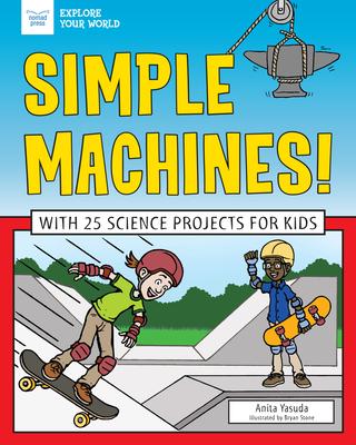 Simple Machines!: With 25 Science Projects for Kids - Yasuda, Anita