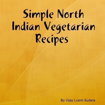 Simple North Indian Vegetarian Recipes - Sudera, Vijay Luxmi