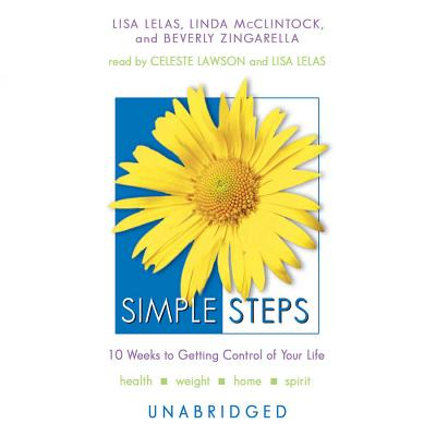 Simple Steps: 10 Weeks to Getting Control of Your Life - Lelas, Lisa (Read by), and McClintock, Linda, and Zingarella, Beverly
