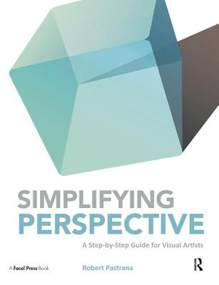 Simplifying Perspective: A Step-by-Step Guide for Visual Artists - Pastrana, Robert