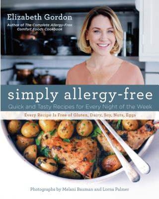 Simply Allergy-Free: Quick and Tasty Recipes for Every Night of the Week - Gordon, Elizabeth