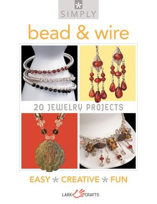 Simply Bead & Wire: 20 Jewelry Projects - Lark Books