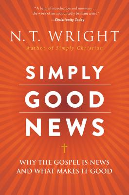 Simply Good News: Why the Gospel Is News and What Makes It Good - Wright, N T