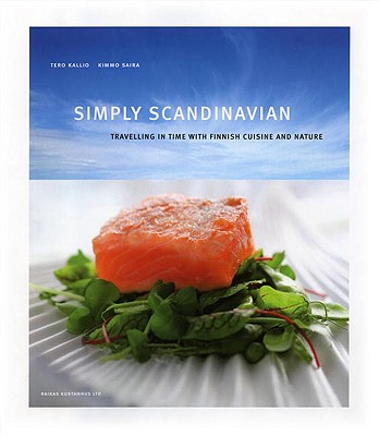 Simply Scandinavian: Travelling in Time with Finnish Cuisine and Nature - Kallio, Tero