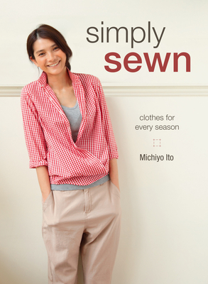 Simply Sewn: Clothes for Every Season - Ito, Michiyo