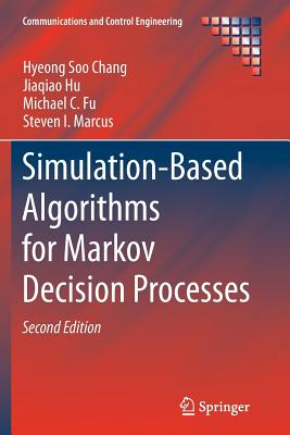 Simulation-Based Algorithms for Markov Decision Processes - Chang, Hyeong Soo