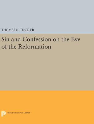 Sin and Confession on the Eve of the Reformation - Tentler, Thomas N.