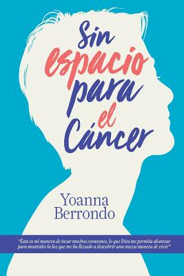 Sin Espacio Para El Cancer - Berrondo, Yoanna, and Gonzalez, Oscar, Professor (Illustrator), and Catano, Adriana (Illustrator)