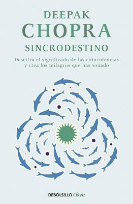 Sincro Destino: Descifra el Significado Oculto de las Coincidencias en Tu Vida y Crea los Milagros Que Has Sonado - Chopra, Deepak, M D