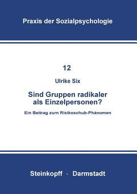 Sind Gruppen Radikaler ALS Einzelpersonen?: Ein Beitrag Zum Risikoschub-Phanomen - Six, U