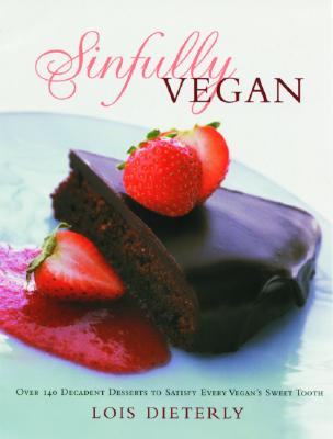 Sinfully Vegan: Over 140 Decadent Desserts to Satisfy Every Vegan's Sweet Tooth -