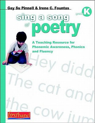 Sing a Song of Poetry, Grade K: A Teaching Resource for Phonemic Awareness, Phonics and Fluency - Fountas, Irene, and Pinnell, Gay Su
