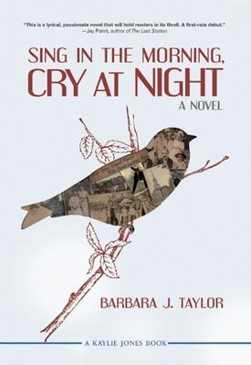 Sing in the Morning, Cry at Night - Taylor, Barbara J