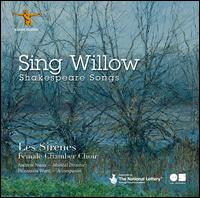 Sing Willow: Shakespeare Songs - Charlotte Heslop (mezzo-soprano); Elisabeth Beard (soprano); Ellen Smith (mezzo-soprano); Kayla McGregor (soprano);...