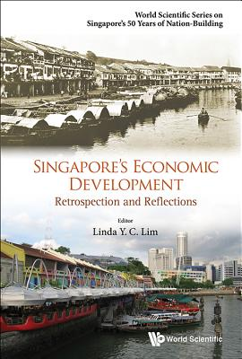 Singapore's Economic Development: Retrospection and Reflections - Lim, Linda Y C (Editor)