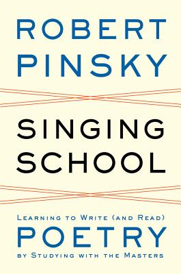 Singing School: Reading Poetry Like a Poet - Pinsky, Robert