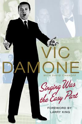 Singing Was the Easy Part - Damone, Vic, and Chanoff, David, and King, Larry (Foreword by)