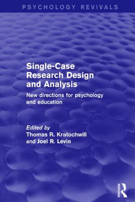 Single-Case Research Design and Analysis: New Directions for Psychology and Education - Kratochwill, Thomas R. (Editor), and Levin, Joel R. (Editor)