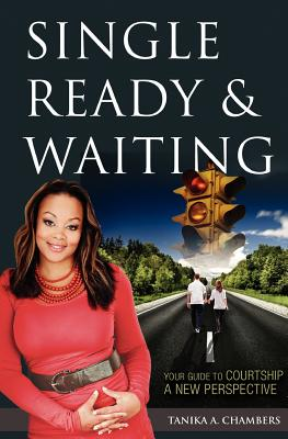 Single, Ready & Waiting: Your Guide to Courtship - A New Perspective - Chambers, Tanika A