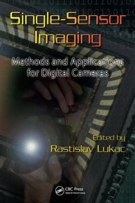 Single-Sensor Imaging: Methods and Applications for Digital Cameras - Lukac, Rastislav (Editor)