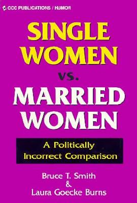 Single Women Vs. Married Women - Burns Laura, and Smith, Bruce T, and Carle, Cliff (Editor)