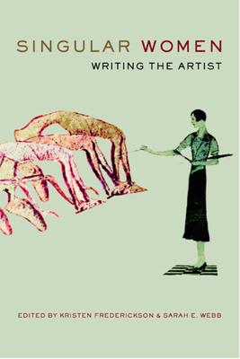 Singular Women: Writing the Artist - Frederickson, Kristen (Editor), and Webb, Sarah E (Editor)