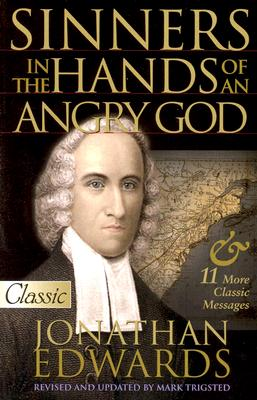 Sinners in the Hands of an Angry God - Edwards, Jonathan, and Trigsted, Mark (Editor)