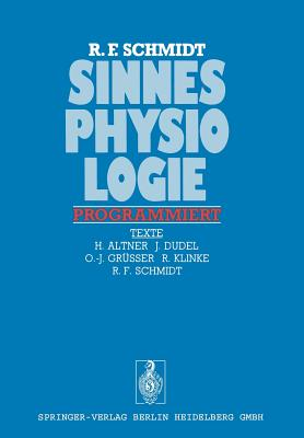 Sinnesphysiologie Programmiert - Schmidt, Robert F (Editor), and Altner, H (Contributions by), and Dudel, J (Contributions by)
