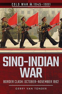 Sino-Indian War: Border Clash: October-November 1962 - Van Tonder, Gerry