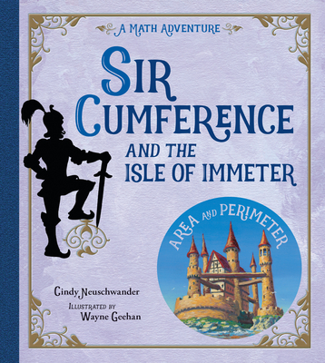 Sir Cumference and the Isle of Immeter: A Math Adventure -