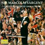 Sir Malcolm Sargent Conducts Favorite Choral Music