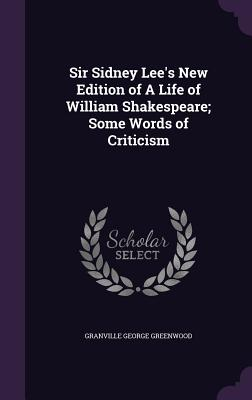 Sir Sidney Lee's New Edition of a Life of William Shakespeare; Some Words of Criticism - Greenwood, Granville George, Sir