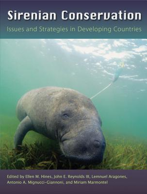 Sirenian Conservation: Issues and Strategies in Developing Countries - Hines, Ellen (Editor), and Reynolds, John E, III (Editor), and Aragones, Lemnuel (Editor)